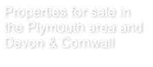Properties for sale in the Plymouth area and Devon & Cornwall